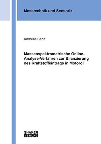 Massenspektrometrische Online-Analyse-Verfahren zur Bilanzierung des Kraftstoffeintrags in Motoröl (Messtechnik und Sensorik)