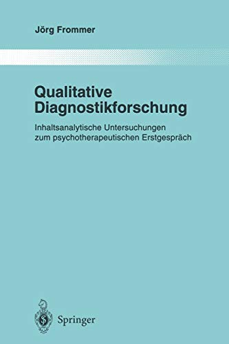 Qualitative Diagnostikforschung: Inhaltsanalytische Untersuchungen Zum Psychotherapeutischen Erstgespräch (Monographien aus dem Gesamtgebiete der ... Gesamtgebiete der Psychiatrie, 82, Band 82)
