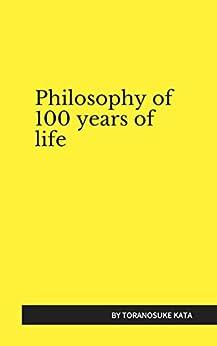 [toranosuke kato]のPhilosophy of 100 years of life (English Edition)