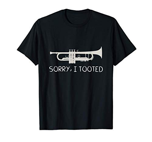 SORRY, I TOOTED - Funny Trumpet Gift, Funny Trumpet T-Shirt