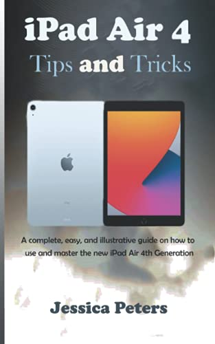 iPad Air 4 Tips and Tricks: A complete, easy, and illustrative guide on how to use and master the new iPad Air 4th Generation