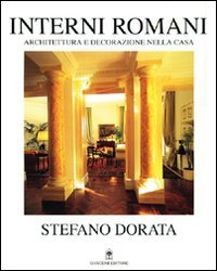 Interni romani. Architettura e decorazione nella casa. Ediz. illustrata