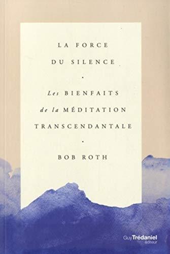 La force du silence : Les bienfaits de la méditation transcendantale