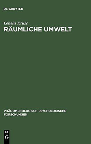 Räumliche Umwelt: Die Phänomenologie des räumlichen Verhaltens als Beitrag zu einer psychologischen Umwelttheorie (Phänomenologisch-psychologische Forschungen, Band 15)
