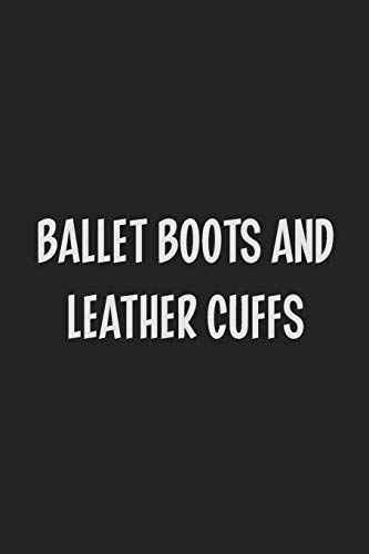 Ballet Boots and Leather Cuffs: Stiffer Than A Greeting Card: Use Our Novelty Journal To Document Your Sexual Adventures, Fantasies, or Kinky Bucket List | Makes a Great BDSM Lifestyle Gift For Adults