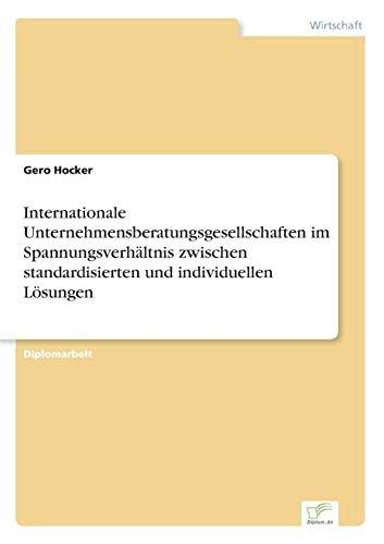 Internationale Unternehmensberatungsgesellschaften im Spannungsverhältnis zwischen standardisierten und individuellen Lösungen