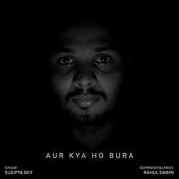 Aur Kya Ho Bura