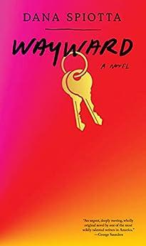 Wayward: A novel by [Dana Spiotta]