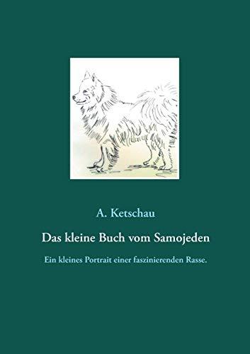 Das kleine Buch vom Samojeden: Ein kleines Portrait einer faszinierenden Rasse.