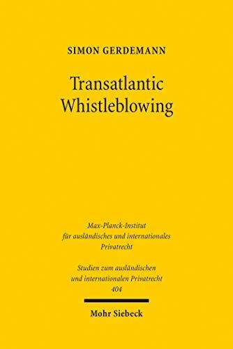Transatlantic Whistleblowing: Rechtliche Entwicklung, Funktionsweise und Status quo des Whistleblowings in den USA und seine Bedeutung für Deutschland ... und internationalen Privatrecht)
