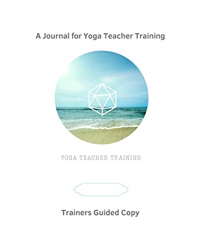 A Journal for Yoga Teacher Training - for Yoga Trainers: Guided Journaling Topics for Trainers