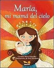 Maria, mi mama del cielo / Mary, My Mom of Heaven (Spanish Edition)