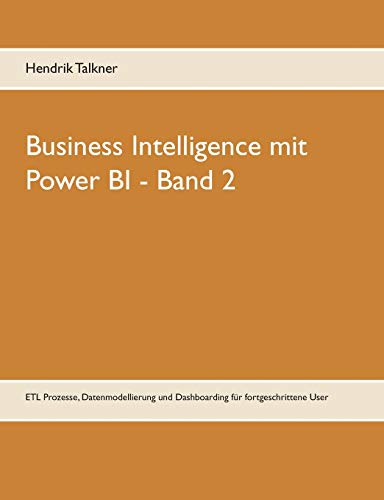 Business Intelligence mit Power BI: ETL Prozesse, Datenmodellierung und Dashboarding für fortgeschrittene User