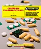 Careers in Pharmaceuticals (Wetfeet Insider Guide)