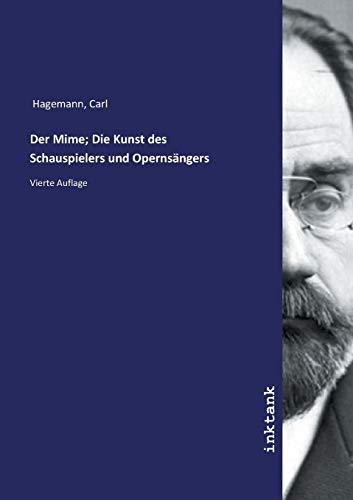 Hagemann, C: Mime; Die Kunst des Schauspielers und Opernsäng
