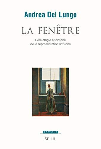 La Fenêtre. Sémiologie et histoire de la représentation littéraire