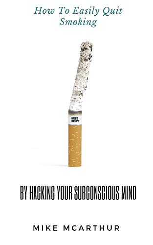 How to Easily Quit Smoking by Hacking your Subconscious Mind: Incudes Quit Vaping