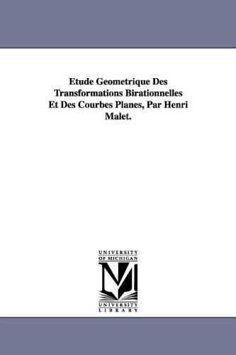 Etude Geometrique Des Transformations Birationnelles Et Des Courbes Planes, Par Henri Malet.