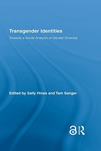 Transgender Identities: Towards a Social Analysis of Gender Diversity (Routledge Research in Gender and Society Book 24) (Threshold Concepts In Womens And Gender Studies)