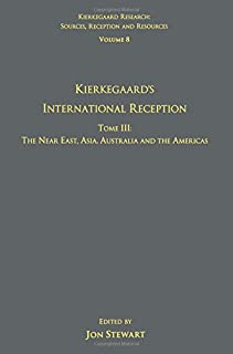 Volume 8, Tome III: Kierkegaard's International Reception – The Near East, Asia, Australia and the Americas (Kierkegaard Research: Sources, Reception and Resources)