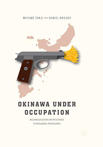 Okinawa Under Occupation: McDonaldization and Resistance to Neoliberal Propaganda