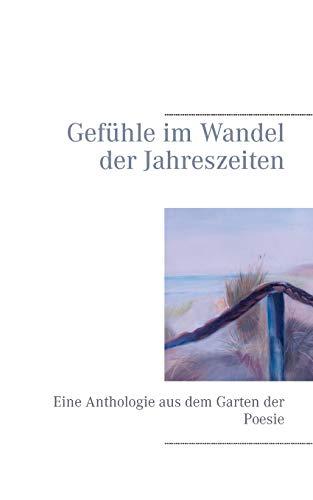 Gefühle im Wandel der Jahreszeiten: Eine Anthologie aus dem Garten der Poesie