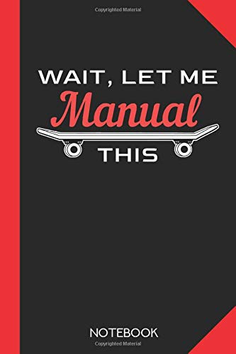 Wait, let me manual this.: Skateboarding Notebook Journal - 120 lined pages - 6x9 inch format - without margins