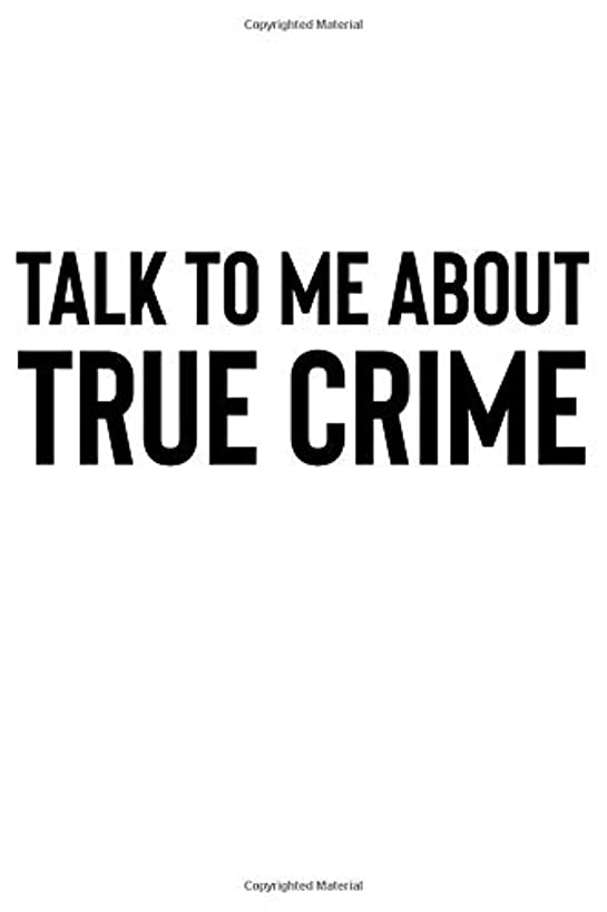 Talk to Me About True Crime: A Notebook for Fans of Cold Case Investigations and True Crime