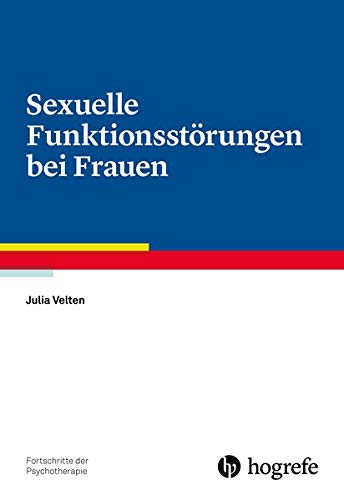 Sexuelle Funktionsstörungen bei Frauen (Fortschritte der Psychotherapie)