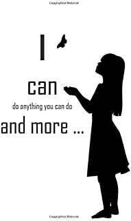 I can do anything you can do, and more ...: Inspirational Quote Notebook, Cute gift, Journal, Notebook, Diary, Composition
