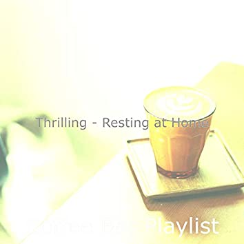 Thrilling - Resting at Home