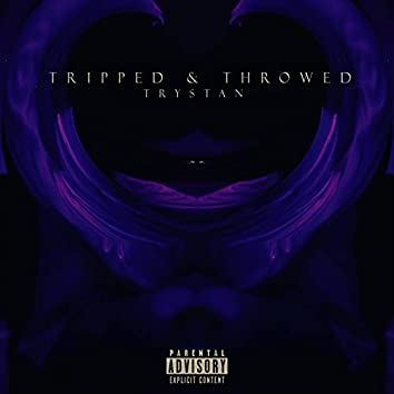 Tripped & Throwed