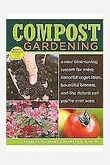 Compost Gardening : A New Time-Saving System for More Flavorful Vegetables, Bountiful Blooms, and the Richest Soil You've Ever Seen Hardcover