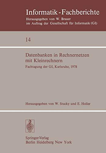 Datenbanken in Rechnernetzen mit Kleinrechnern: GI-Fachtagung mit Unterstützung durch das German Chapter der ACM, 11./12. April 1978, ... (Informatik-Fachberichte, 14, Band 14)