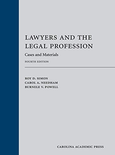 Compare Textbook Prices for Lawyers and the Legal Profession PAPERBACK EDITION: Cases and Materials Fourth Edition ISBN 9781531017705 by Roy Simon,Jr.,Carol Needham,Burnele Powell