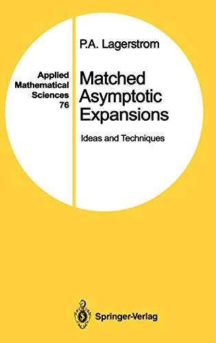 Matched Asymptotic Expansions: Ideas and Techniques (Applied Mathematical Sciences (76))