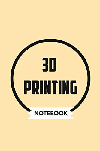 3D printing Notebook: Simple Lined Personalized Hobbies Gift, Notebook Diary Journal for Women, men, Family and Anyone