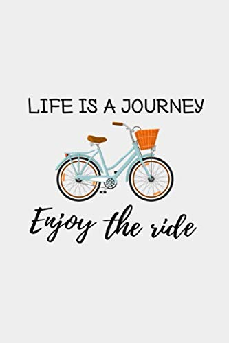 Life is a journey, enjoy the ride: Cycling Journal | Biking Notebook | 6x9 inches, 121 pages | Gift For Bike Lovers Cyclist Men Women