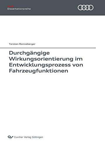 Durchgängige Wirkungsorientierung im Entwicklungsprozess von Fahrzeugfunktionen (Audi Dissertationsreihe)