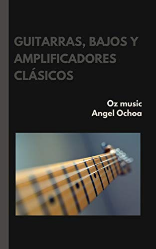 guitarras, bajos y amplificadores clásicos: apuntes de ingeniería en audio