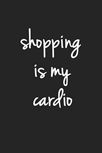 Shopping is My Cardio: A 6x9 Inch Matte Softcover Journal Notebook With 120 Blank Lined Pages And A Fashion & Style Cover Slogan