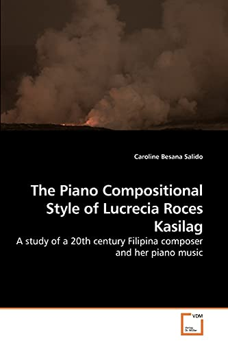 The Piano Compositional Style of Lucrecia Roces Kasilag: A study of a 20th century Filipina composer and her piano music