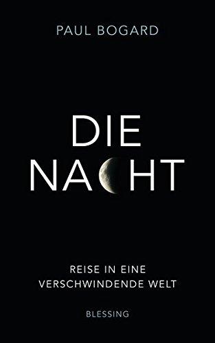 Buchseite und Rezensionen zu 'Die Nacht: Reise in eine verschwindende Welt' von Paul Bogard