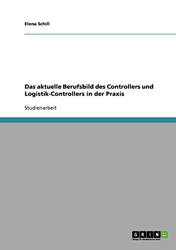 Das aktuelle Berufsbild des Controllers und Logistik-Controllers in der Praxis