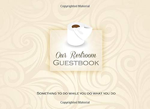 Our Restroom Guestbook Something To Do While You Do What You Do: Elegant Funny Bathroom Guestbook and Housewarming White Elephant Gag Gift 8.25 x 6
