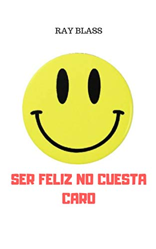 Ser Feliz No Cuesta Caro Quédateencasa Ebook Blass Ray Amazon Es Tienda Kindle