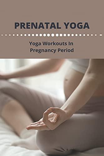 Prenatal Yoga: Yoga Workouts In Pregnancy Period: Benefits Of Prenatal Yoga