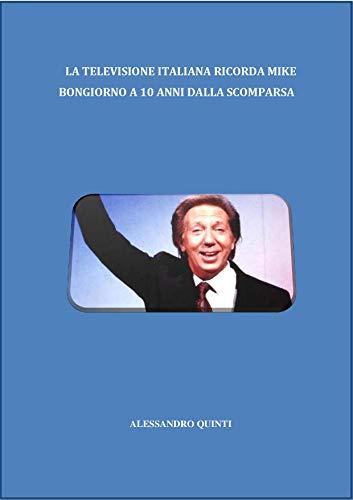 La televisione italiana ricorda Mike Bongiorno a 10 anni dalla scomparsa (Italian Edition)