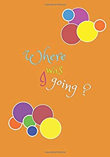 Where was I going?: My lined journal