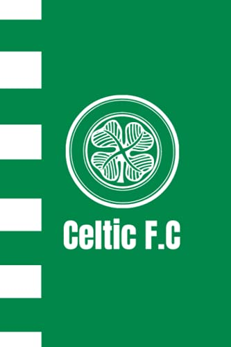 Celtic FC Notebook   Lined Journal: Celtic Football Club   Celtic Fans   Gifts For Men, Women, Children   Birthdays, Christmas, Mothers Day, Fathers Day